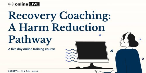 Recovery Coaching: A Harm Reduction Pathway (a five day online training course) @ Online Event
