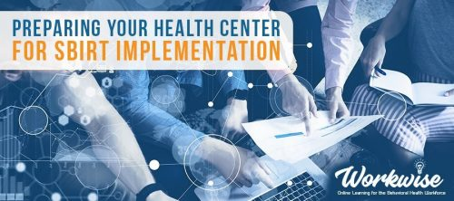 Preparing your Health Center for SBIRT Implementation @ Extended Online Professional Learning Series