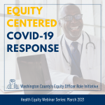 Equity Centered COVID-19 Response | Washington County's Equity Officer Role Initiative | Health Equity Webinar Series: March 2021