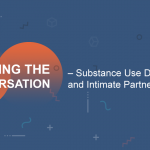 Starting the Conversation - Substance Use Disorders and Intimate Partner Violence