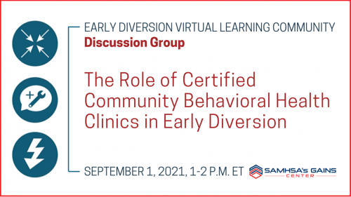 The Role of Certified Community Behavioral Health Clinics in Early Diversion: A Group Discussion @ Virtual Event