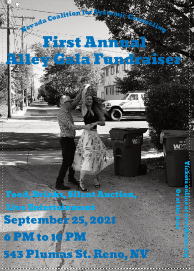 Please attend Nevada Coalition for Systemic Counseling's (NCSC) first Annual ALLEY GALA to network and celebrate the incredible mental health providers we have in the Northern Nevada community. Join us for an evening of dinner, live music, and a silent auction. When: Saturday, September 25th from 6pm – 10 pm Location: Outside in the alley and parking lot @ 543 Plumas Street, Reno, NV Cost: $30 per person; $55 per couple. Tickets include food truck dinner and one drink token. | Tickets available at https://www.nevadacsc.org/events-1/2021-1st-annual-alley-gala or at the door!